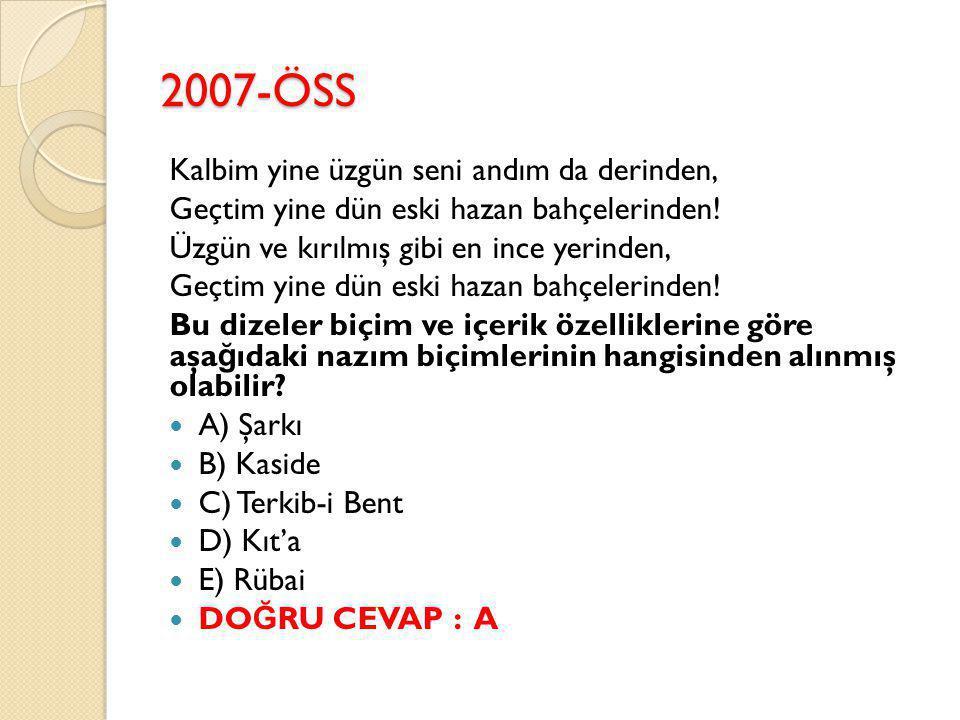 2007-ÖSS Kalbim yine üzgün seni andım da derinden, Geçtim yine dün eski hazan bahçelerinden.