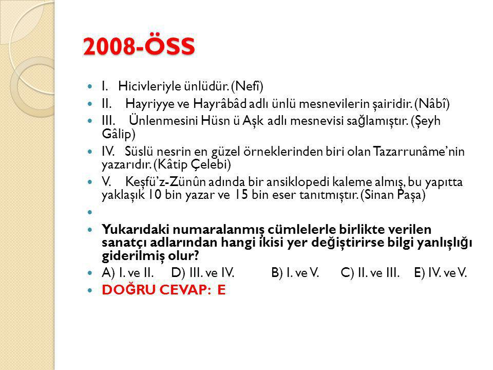 2008-ÖSS I.Hicivleriyle ünlüdür. (Nefî) II. Hayriyye ve Hayrâbâd adlı ünlü mesnevilerin şairidir.