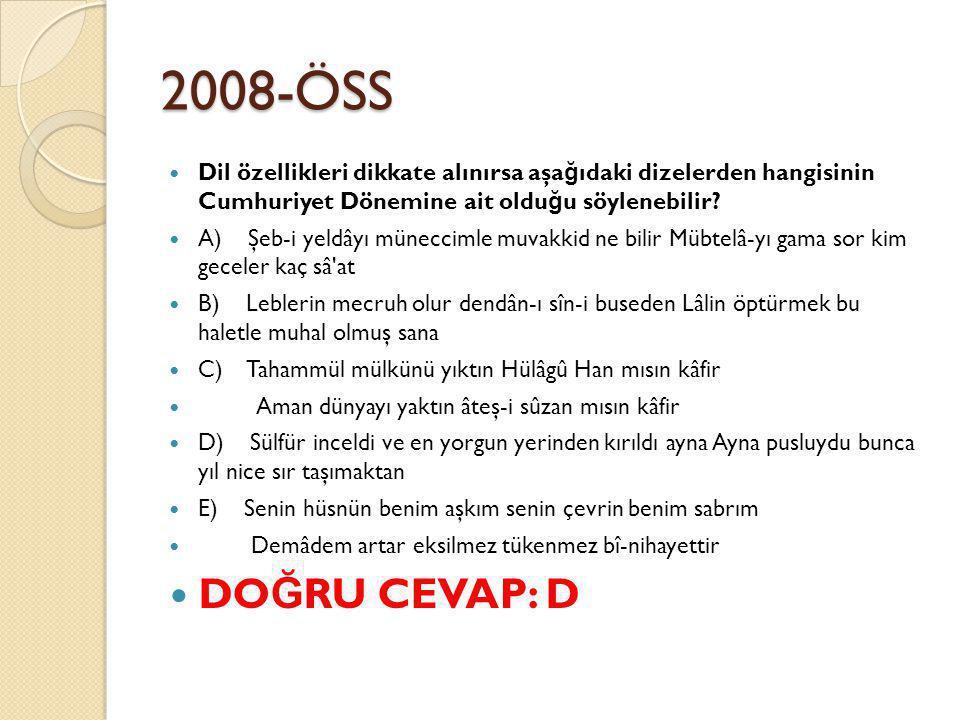 2008-ÖSS Dil özellikleri dikkate alınırsa aşa ğ ıdaki dizelerden hangisinin Cumhuriyet Dönemine ait oldu ğ u söylenebilir.