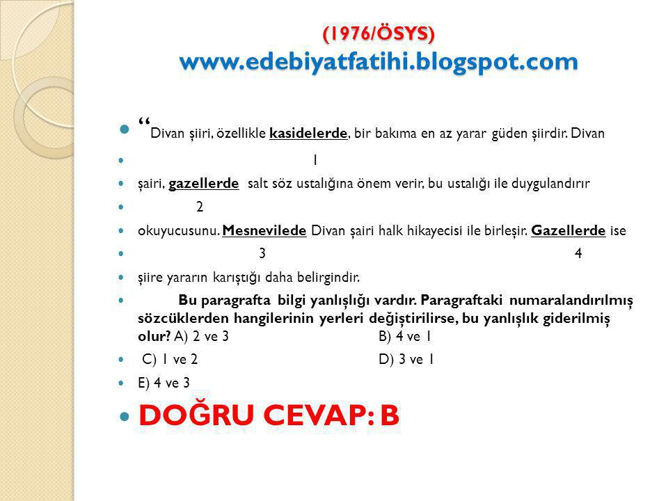 (1976/ÖSYS) www.edebiyatfatihi.blogspot.com Divan şiiri, özellikle kasidelerde, bir bakıma en az yarar güden şiirdir.