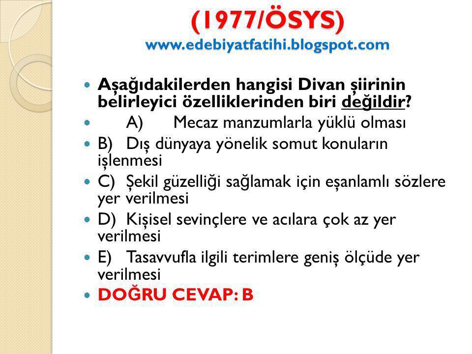 (1977/ÖSYS) www.edebiyatfatihi.blogspot.com Aşa ğ ıdakilerden hangisi Divan şiirinin belirleyici özelliklerinden biri de ğ ildir.