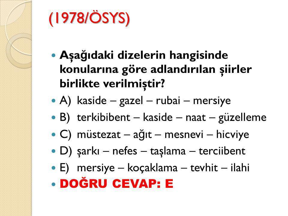 2007-ÖSS Divan Edebiyatı'nda modern öykü ve romanın yerini I tutan en önemli tür mesnevidir.