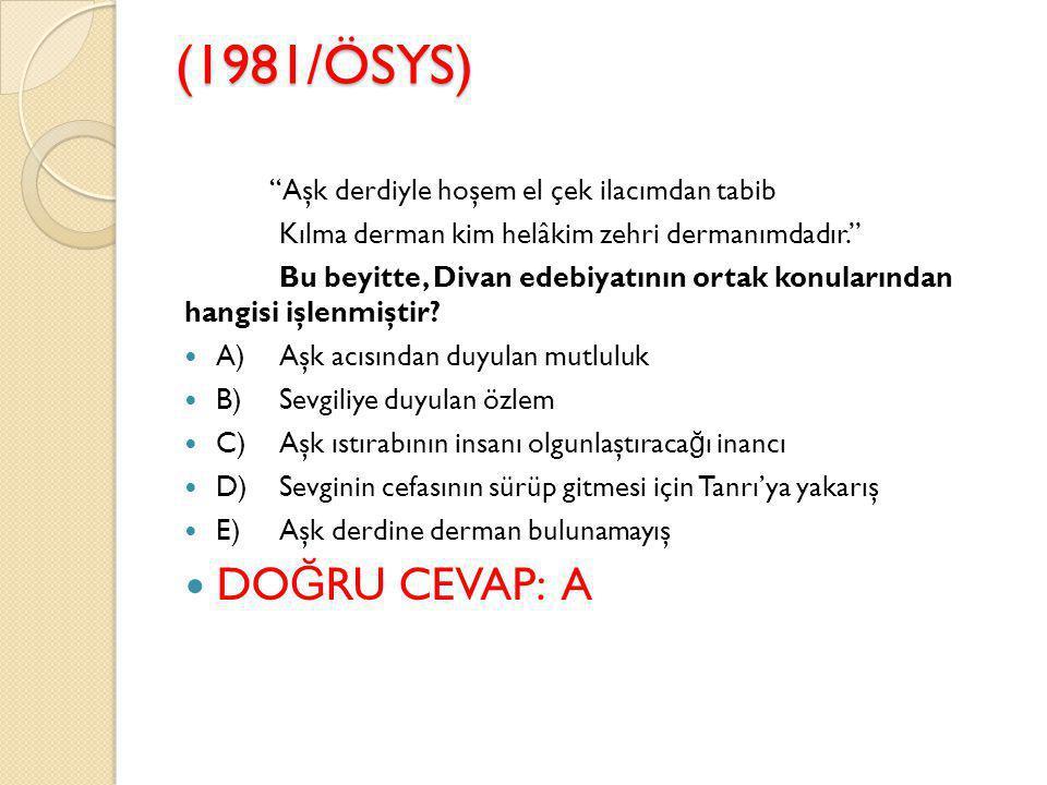 (1994/ÖSYS) Aşa ğ ıdaki beyitlerin hangisi bir kasidenin matla (ilk) beytidir.