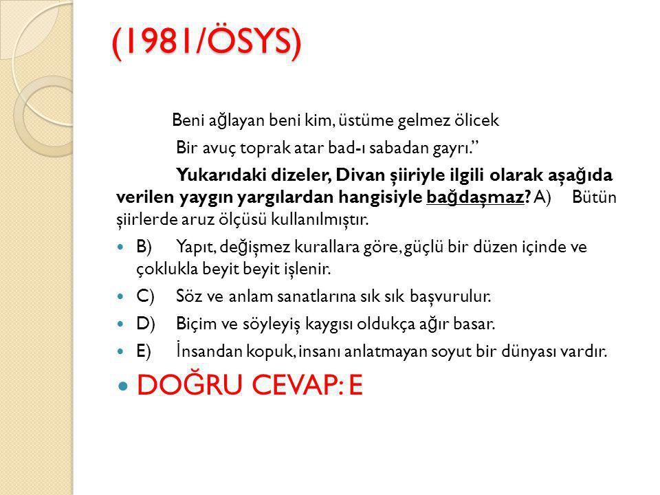 (1995/ÖSYS) Gazelin ilk beytine matla, genellikle şairin adı bulunan sen beytine tegazzül I II en güzel beytine beytü'l gazel denir.