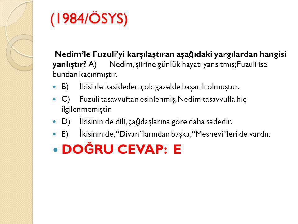 (1985/ÖSYS) Fuzuli, Leyla ve Mecnun'u ile bütün edebiyatımız boyunca tek başına kalmış bir eserin sahibidir.