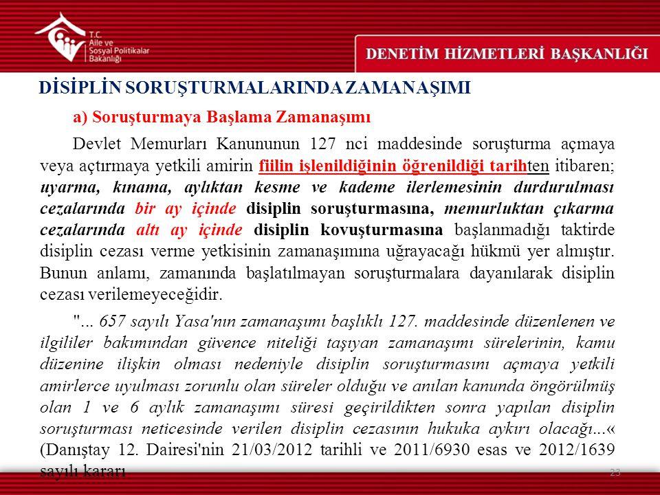 a) Soruşturmaya Başlama Zamanaşımı Devlet Memurları Kanununun 127 nci maddesinde soruşturma açmaya veya açtırmaya yetkili amirin fiilin işlenildiğinin
