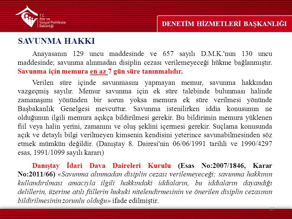 Anayasanın 129 uncu maddesinde ve 657 sayılı D.M.K.'nun 130 uncu maddesinde; savunma alınmadan disiplin cezası verilemeyeceği hükme bağlanmıştır. Savu