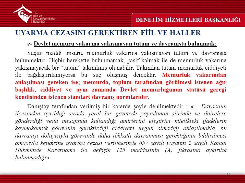UYARMA CEZASINI GEREKTİREN FİİL VE HALLER 32 e- Devlet memuru vakarına yakışmayan tutum ve davranışta bulunmak: Suçun maddi unsuru, memurluk vakarına
