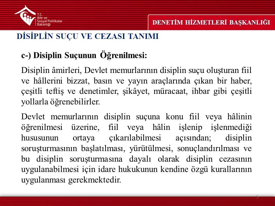 c-) Disiplin Suçunun Öğrenilmesi: Disiplin âmirleri, Devlet memurlarının disiplin suçu oluşturan fiil ve hâllerini bizzat, basın ve yayın araçlarında