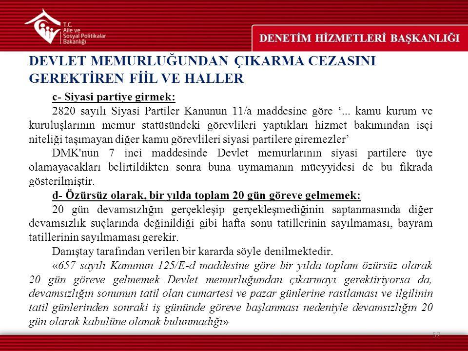 DEVLET MEMURLUĞUNDAN ÇIKARMA CEZASINI GEREKTİREN FİİL VE HALLER 57 c- Siyasi partiye girmek: 2820 sayılı Siyasi Partiler Kanunun 11/a maddesine göre '