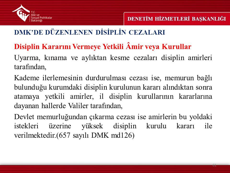 Disiplin Kararını Vermeye Yetkili Âmir veya Kurullar Uyarma, kınama ve aylıktan kesme cezaları disiplin amirleri tarafından, Kademe ilerlemesinin durd