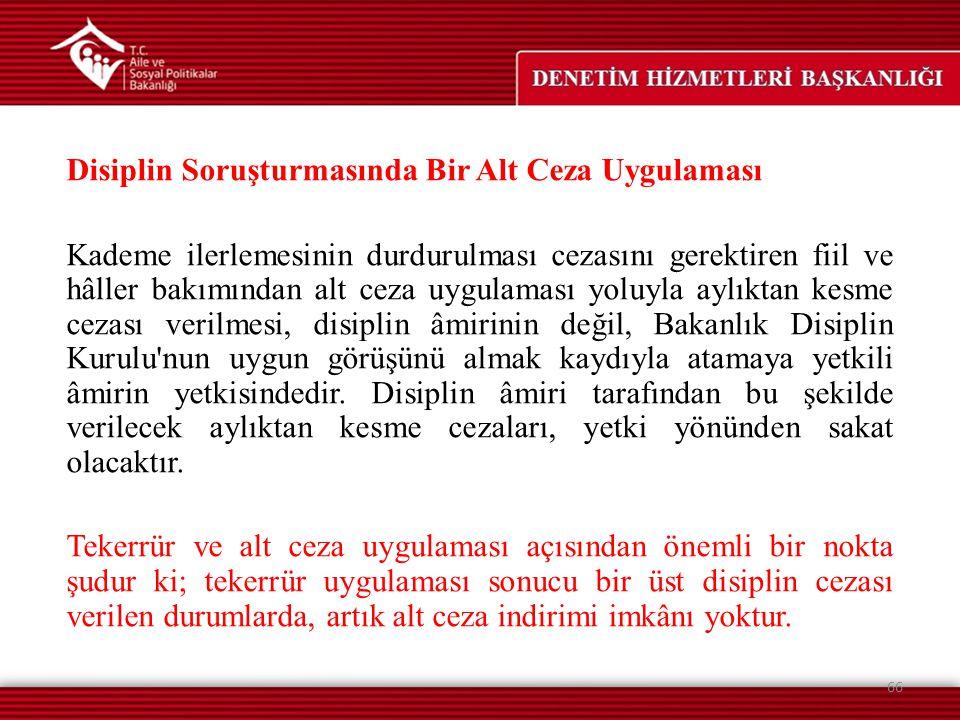 Disiplin Soruşturmasında Bir Alt Ceza Uygulaması Kademe ilerlemesinin durdurulması cezasını gerektiren fiil ve hâller bakımından alt ceza uygulaması y