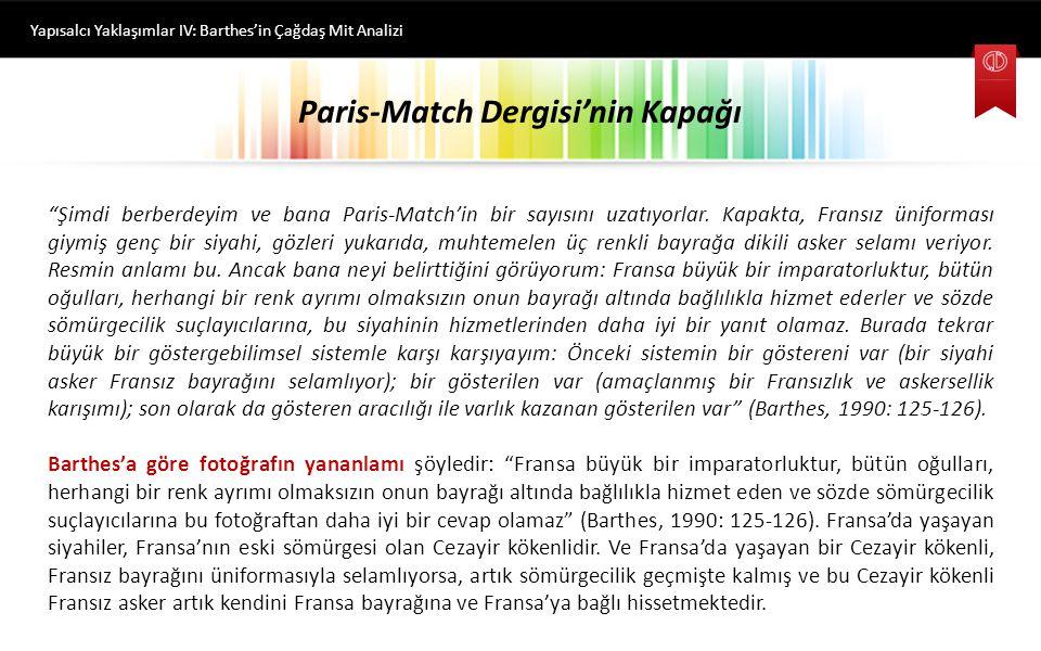 Paris-Match Dergisi'nin Kapağı Yapısalcı Yaklaşımlar IV: Barthes'in Çağdaş Mit Analizi Barthes berberdeyken, Fransa'da popüler bir dergi olan Paris Match'in bir sayısının kapağını görür.