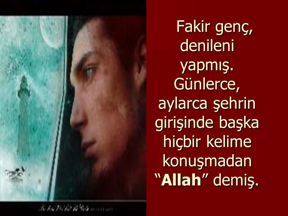 """Derviş: """"Evlâdım, şehrin girişinde tam yol ağzında otur, kim ne derse desin sadece 'Allah' diye cevap ver."""" demiş"""