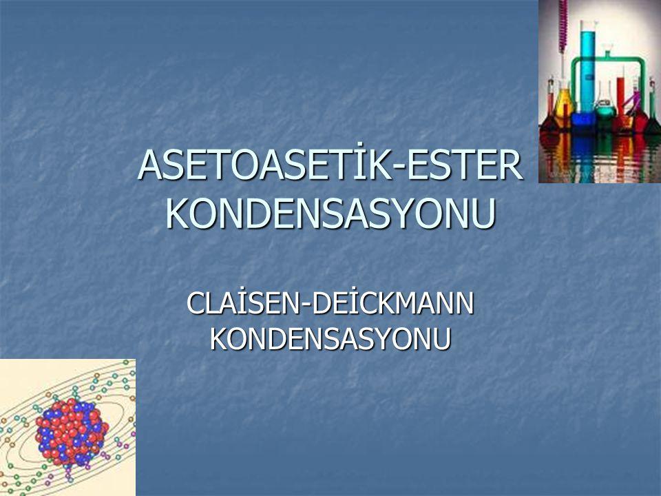 ASETOASETİK-ESTER KONDENSASYONU CLAİSEN-DEİCKMANN KONDENSASYONU