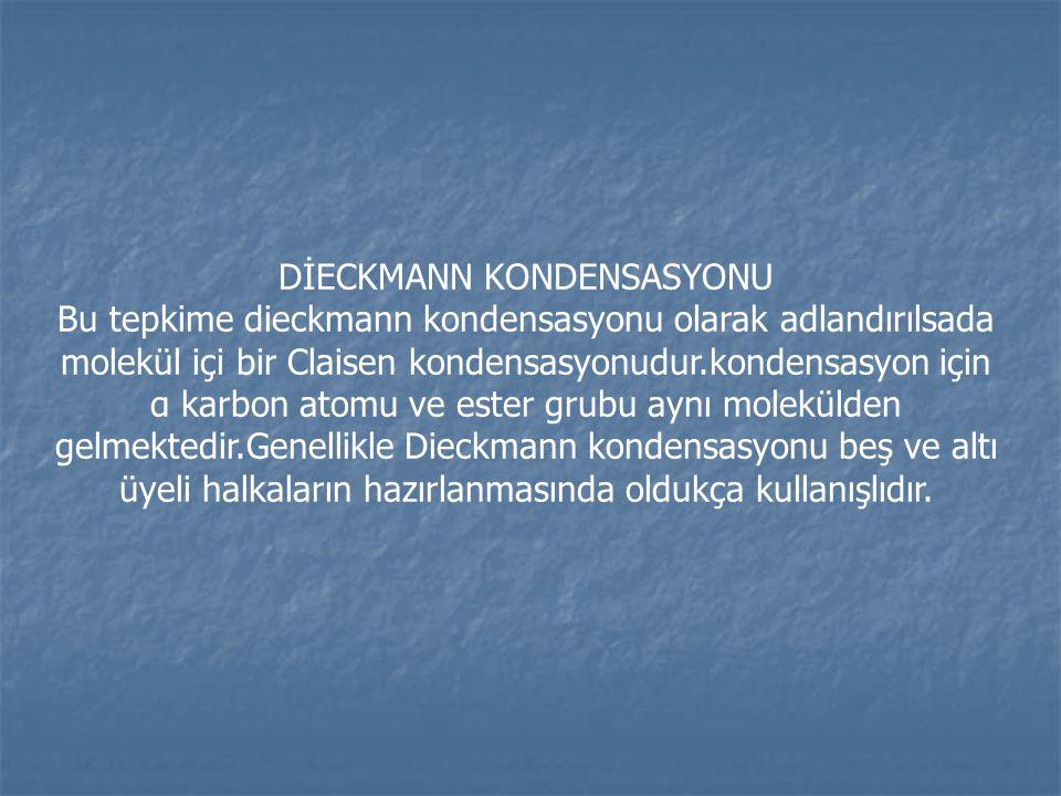 DİECKMANN KONDENSASYONU Bu tepkime dieckmann kondensasyonu olarak adlandırılsada molekül içi bir Claisen kondensasyonudur.kondensasyon için α karbon a