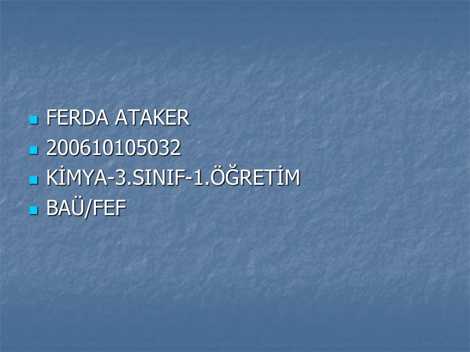 FERDA ATAKER FERDA ATAKER 200610105032 200610105032 KİMYA-3.SINIF-1.ÖĞRETİM KİMYA-3.SINIF-1.ÖĞRETİM BAÜ/FEF BAÜ/FEF