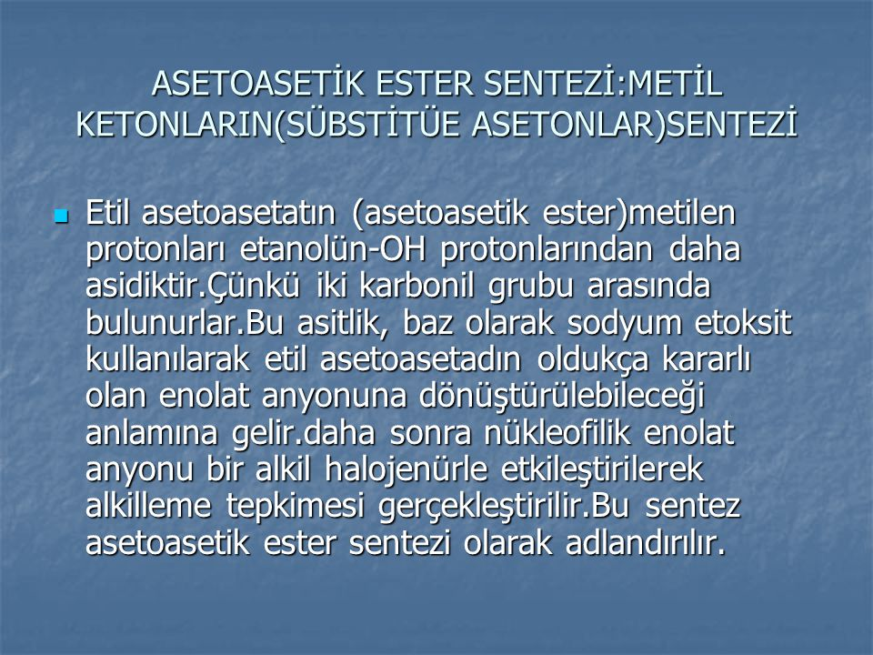 ASETOASETİK ESTER SENTEZİ:METİL KETONLARIN(SÜBSTİTÜE ASETONLAR)SENTEZİ Etil asetoasetatın (asetoasetik ester)metilen protonları etanolün-OH protonları