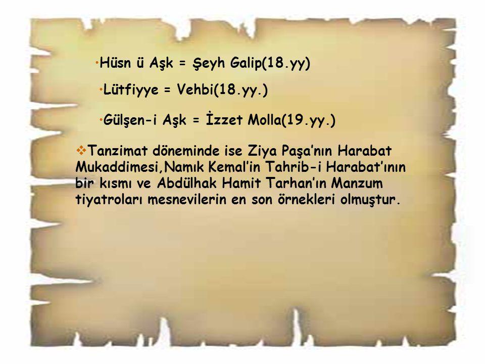 Hüsn ü Aşk = Şeyh Galip(18.yy) Lütfiyye = Vehbi(18.yy.) Gülşen-i Aşk = İzzet Molla(19.yy.)  Tanzimat döneminde ise Ziya Paşa'nın Harabat Mukaddimesi,