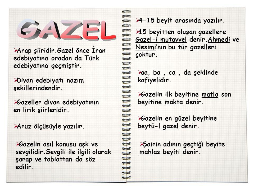  Arap şiiridir.Gazel önce İran edebiyatına oradan da Türk edebiyatına geçmiştir.