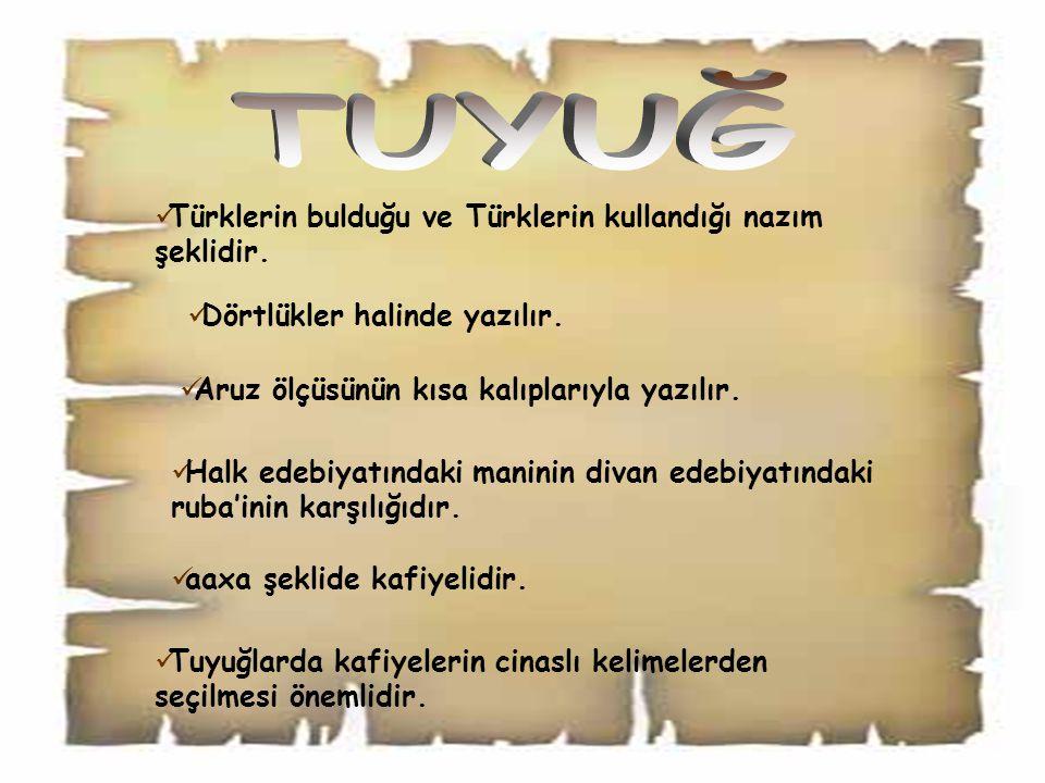 Türklerin bulduğu ve Türklerin kullandığı nazım şeklidir. Dörtlükler halinde yazılır. Aruz ölçüsünün kısa kalıplarıyla yazılır. Halk edebiyatındaki ma