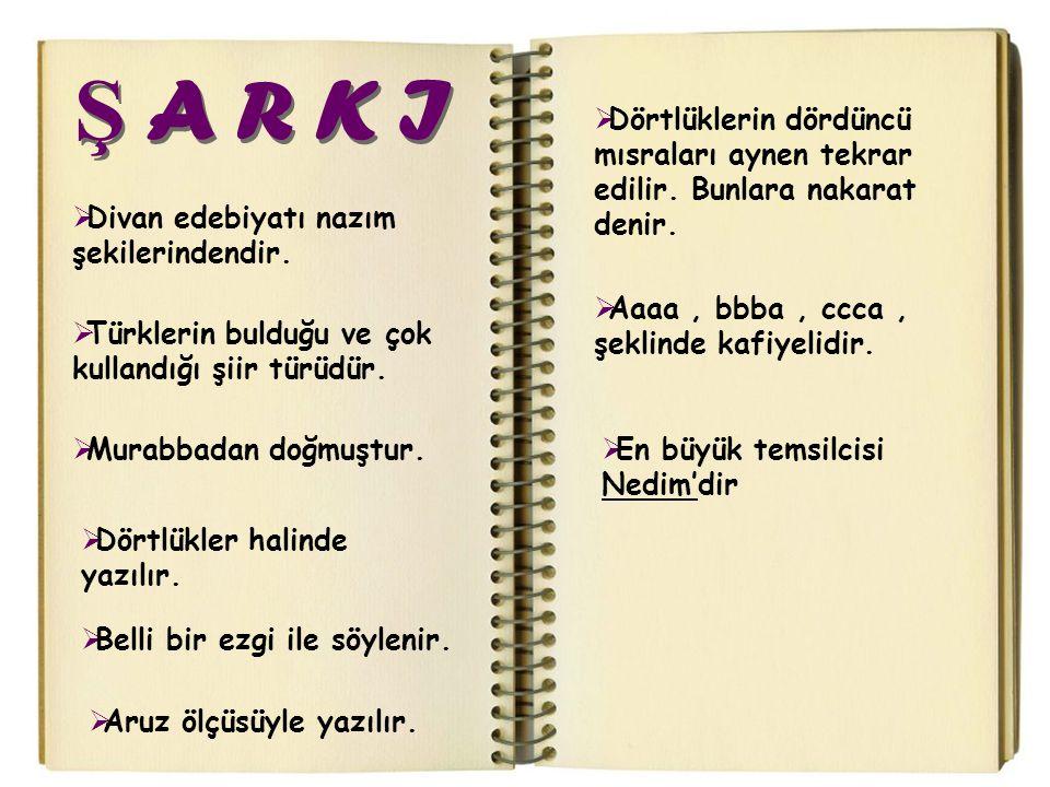  Divan edebiyatı nazım şekilerindendir.  Türklerin bulduğu ve çok kullandığı şiir türüdür.  Murabbadan doğmuştur.  Dörtlükler halinde yazılır.  B