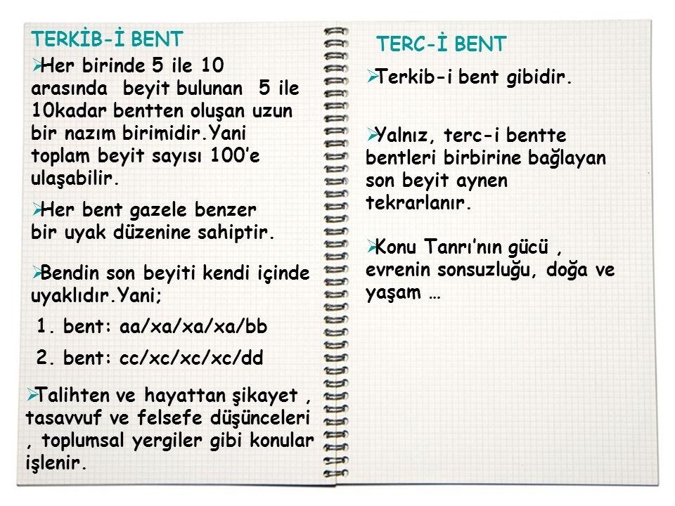 TERKİB-İ BENT TERC-İ BENT  Her birinde 5 ile 10 arasında beyit bulunan 5 ile 10kadar bentten oluşan uzun bir nazım birimidir.Yani toplam beyit sayısı 100'e ulaşabilir.