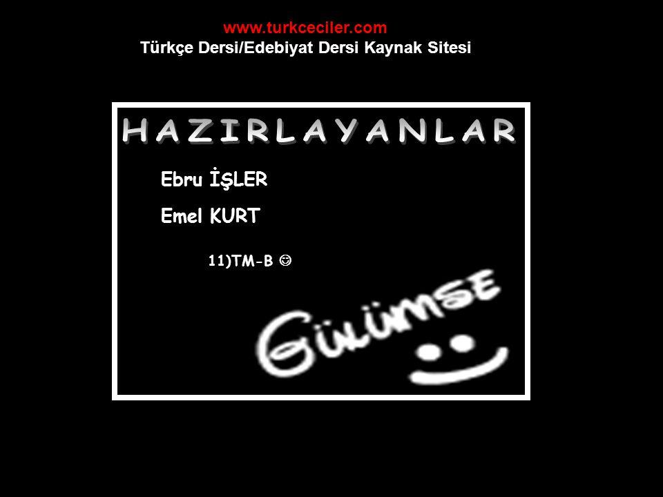 Ebru İŞLER Emel KURT 11)TM-B www.turkceciler.com Türkçe Dersi/Edebiyat Dersi Kaynak Sitesi