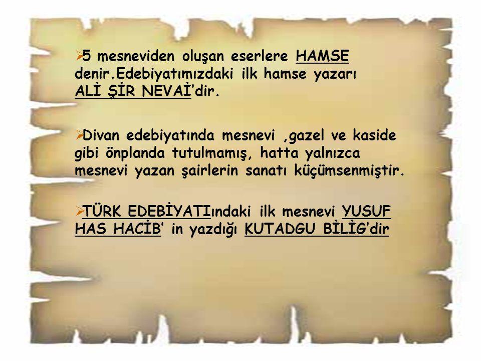  TÜRK EDEBİYATIındaki ilk mesnevi YUSUF HAS HACİB' in yazdığı KUTADGU BİLİG'dir  Divan edebiyatında mesnevi,gazel ve kaside gibi önplanda tutulmamış