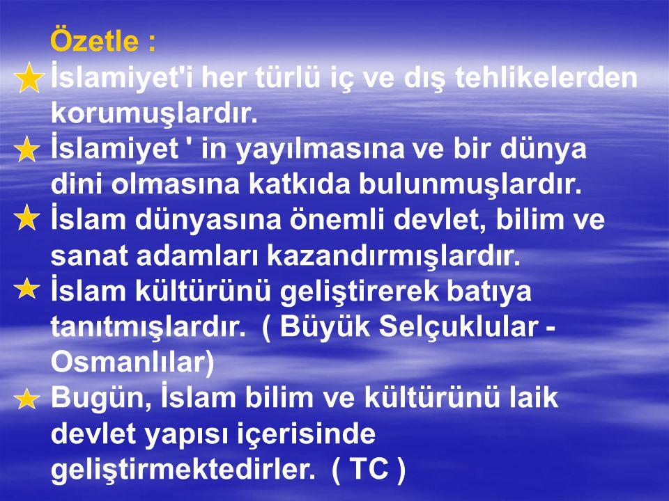 Özetle : İslamiyet'i her türlü iç ve dış tehlikelerden korumuşlardır. İslamiyet ' in yayılmasına ve bir dünya dini olmasına katkıda bulunmuşlardır. İs