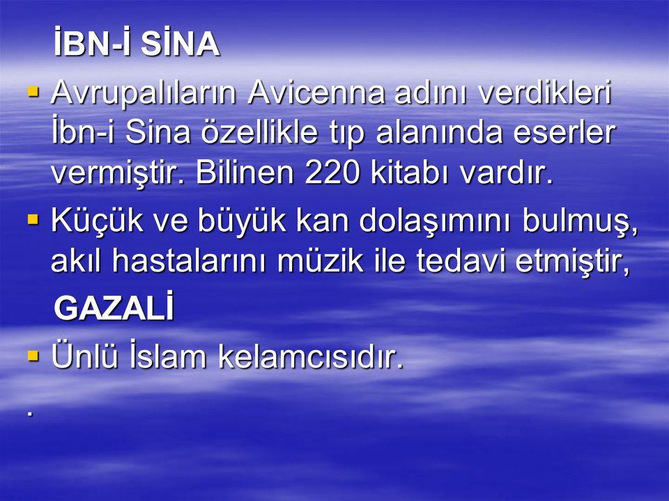 İBN-İ SİNA İBN-İ SİNA  Avrupalıların Avicenna adını verdikleri İbn-i Sina özellikle tıp alanında eserler vermiştir. Bilinen 220 kitabı vardır.  Küçü