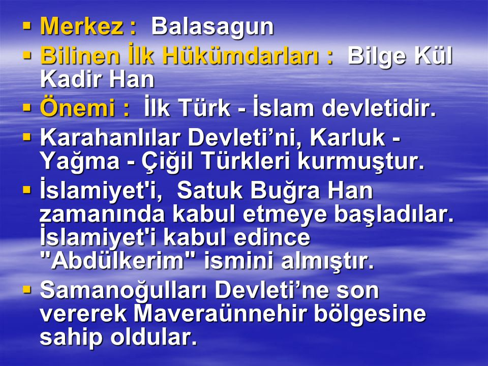  Merkez : Balasagun  Bilinen İlk Hükümdarları : Bilge Kül Kadir Han  Önemi : İlk Türk - İslam devletidir.  Önemi : İlk Türk - İslam devletidir. 