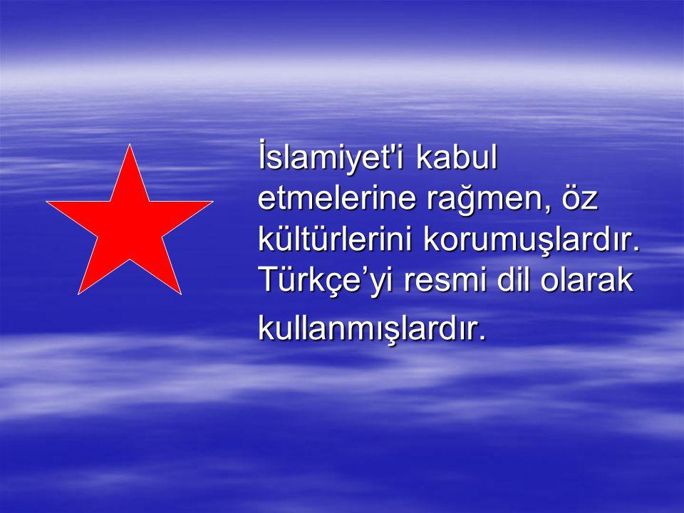 İslamiyet'i kabul etmelerine rağmen, öz kültürlerini korumuşlardır. Türkçe'yi resmi dil olarak kullanmışlardır.