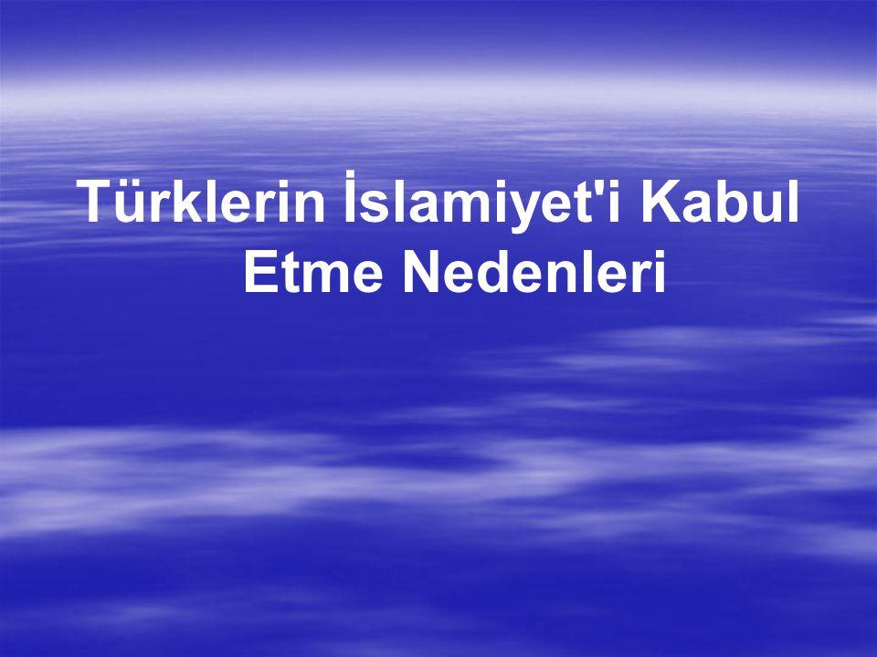 Türklerin İslamiyet'i Kabul Etme Nedenleri