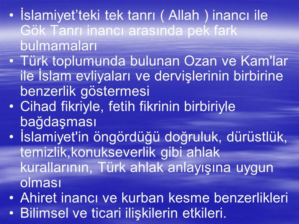 İslamiyet'teki tek tanrı ( Allah ) inancı ile Gök Tanrı inancı arasında pek fark bulmamaları Türk toplumunda bulunan Ozan ve Kam'lar ile İslam evliyal