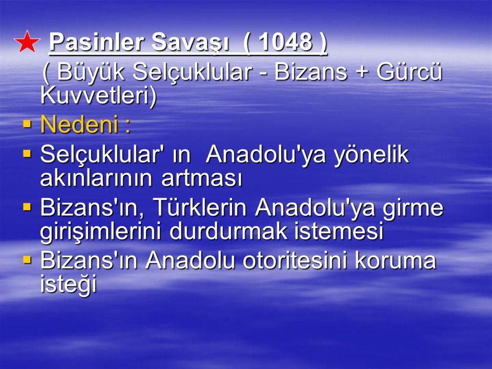 Pasinler Savaşı ( 1048 ) Pasinler Savaşı ( 1048 ) ( Büyük Selçuklular - Bizans + Gürcü Kuvvetleri) ( Büyük Selçuklular - Bizans + Gürcü Kuvvetleri) 