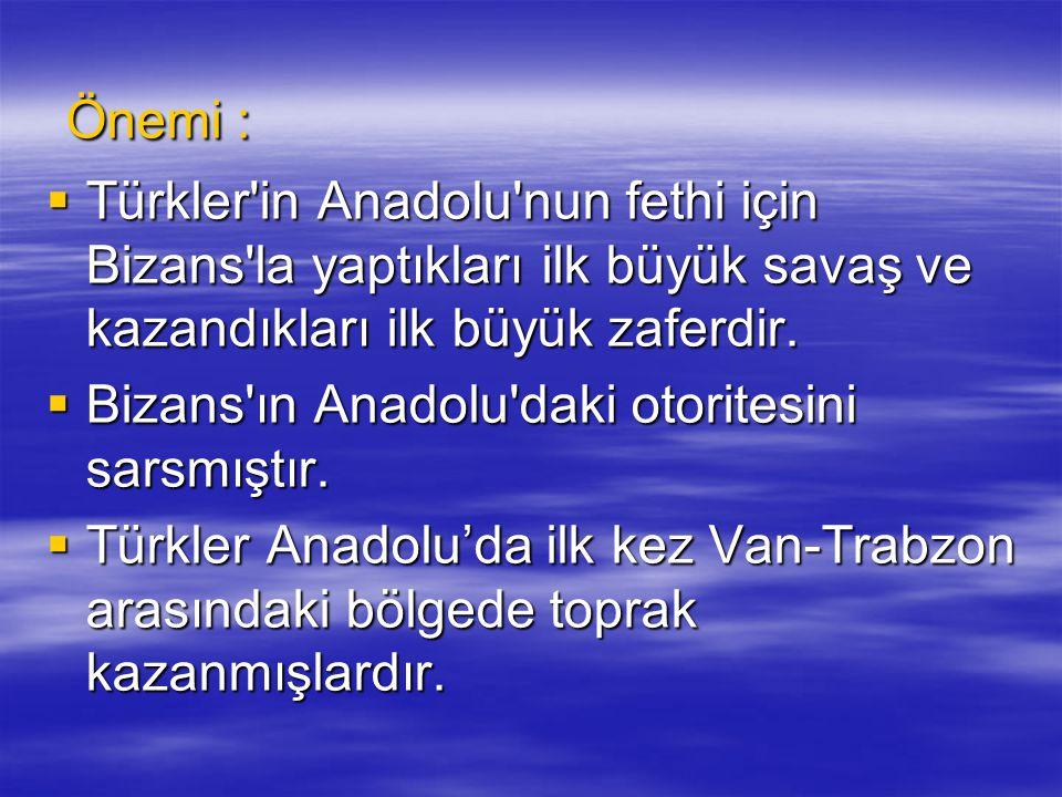 Önemi : Önemi :  Türkler'in Anadolu'nun fethi için Bizans'la yaptıkları ilk büyük savaş ve kazandıkları ilk büyük zaferdir.  Bizans'ın Anadolu'daki