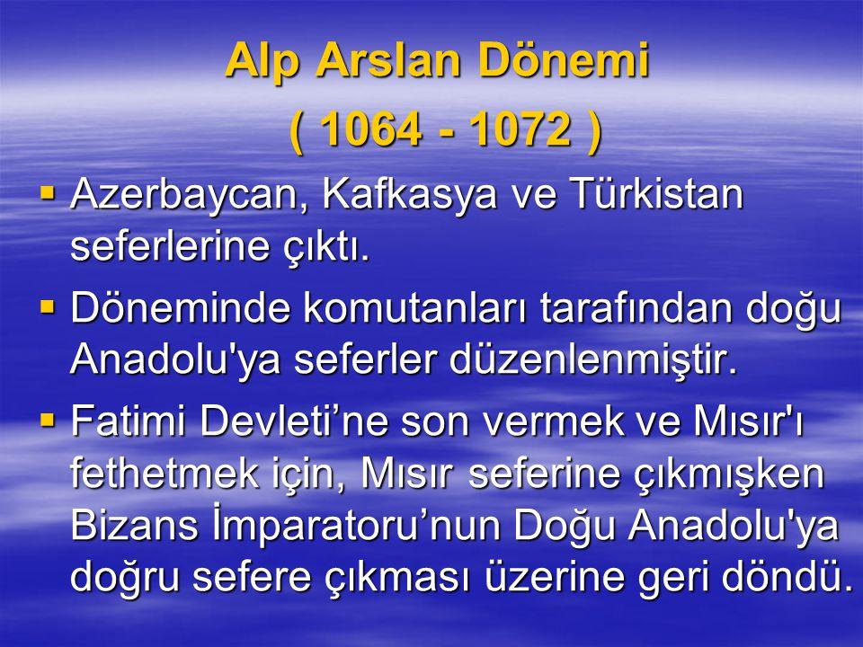 Alp Arslan Dönemi Alp Arslan Dönemi ( 1064 - 1072 )  Azerbaycan, Kafkasya ve Türkistan seferlerine çıktı.  Döneminde komutanları tarafından doğu Ana