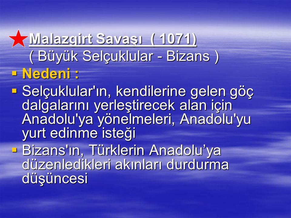 Malazgirt Savaşı ( 1071) Malazgirt Savaşı ( 1071) ( Büyük Selçuklular - Bizans ) ( Büyük Selçuklular - Bizans )  Nedeni :  Nedeni :  Selçuklular'ın