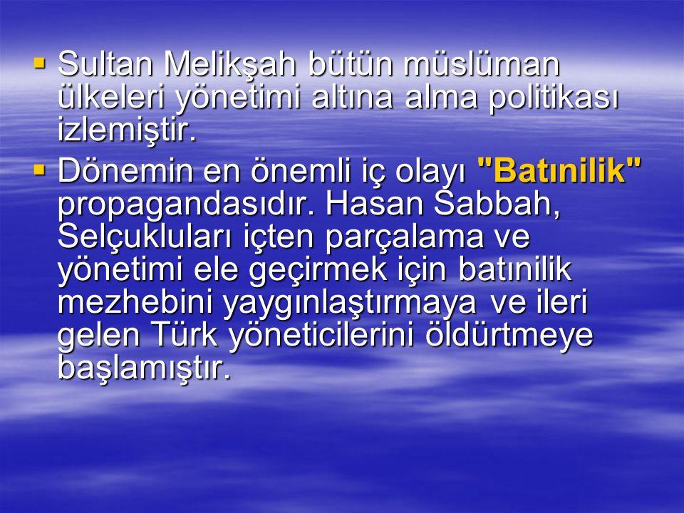 Sultan Melikşah bütün müslüman ülkeleri yönetimi altına alma politikası izlemiştir.  Dönemin en önemli iç olayı