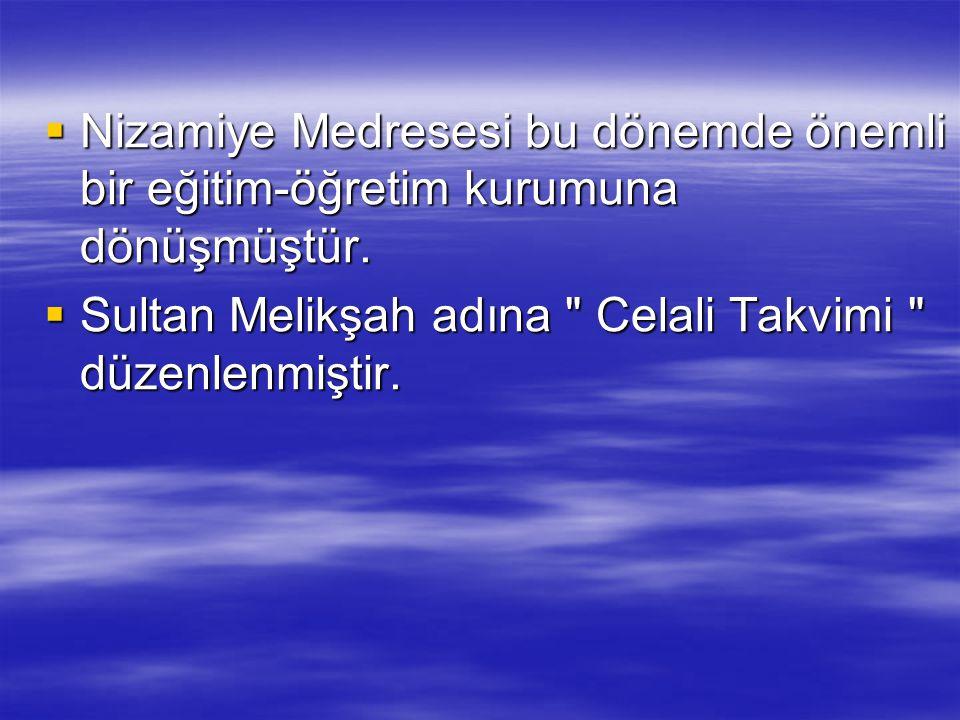  Nizamiye Medresesi bu dönemde önemli bir eğitim-öğretim kurumuna dönüşmüştür.  Sultan Melikşah adına