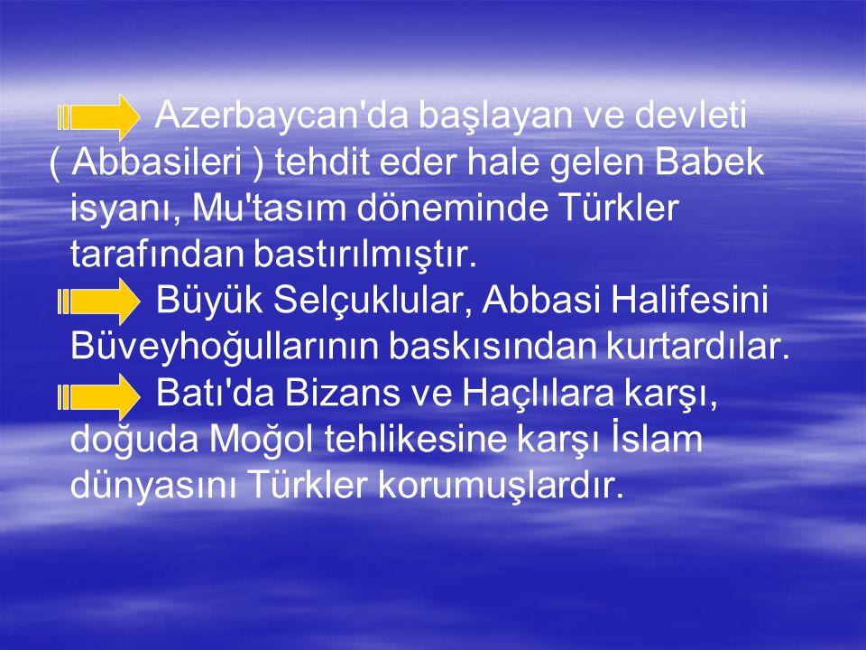 Azerbaycan'da başlayan ve devleti ( Abbasileri ) tehdit eder hale gelen Babek isyanı, Mu'tasım döneminde Türkler tarafından bastırılmıştır. Büyük Selç