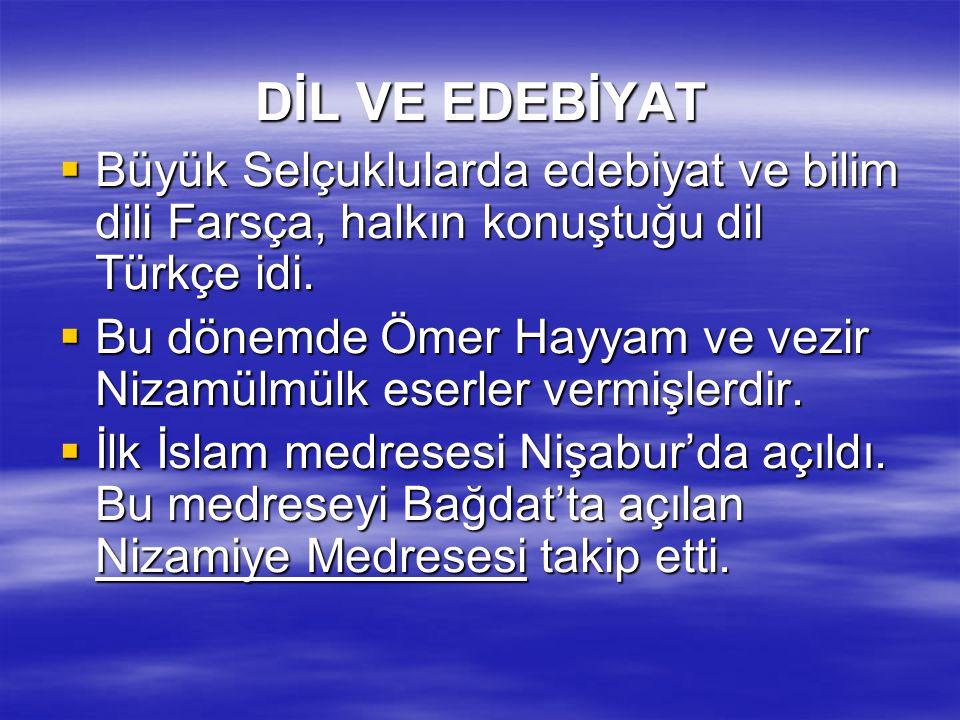 DİL VE EDEBİYAT DİL VE EDEBİYAT  Büyük Selçuklularda edebiyat ve bilim dili Farsça, halkın konuştuğu dil Türkçe idi.  Bu dönemde Ömer Hayyam ve vezi