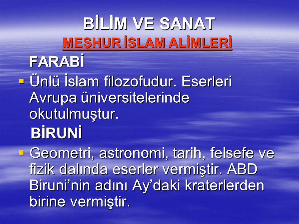 BİLİM VE SANAT MEŞHUR İSLAM ALİMLERİ MEŞHUR İSLAM ALİMLERİ FARABİ FARABİ  Ünlü İslam filozofudur. Eserleri Avrupa üniversitelerinde okutulmuştur. BİR
