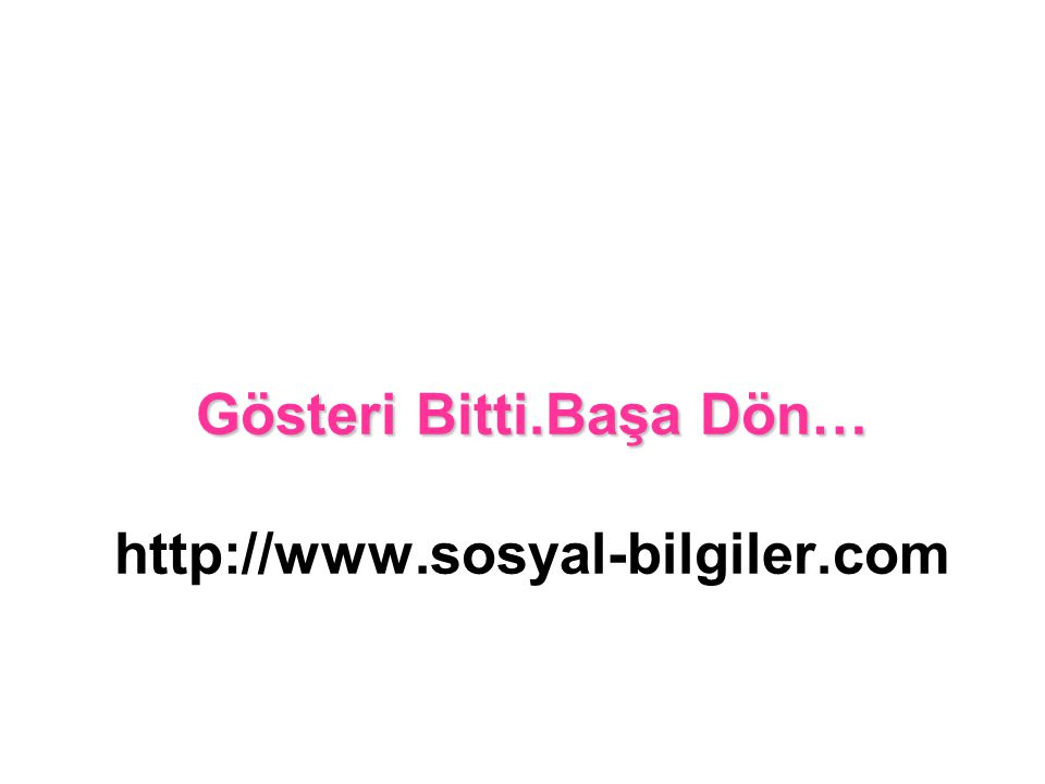 Gösteri Bitti.Başa Dön… Gösteri Bitti.Başa Dön… http://www.sosyal-bilgiler.com