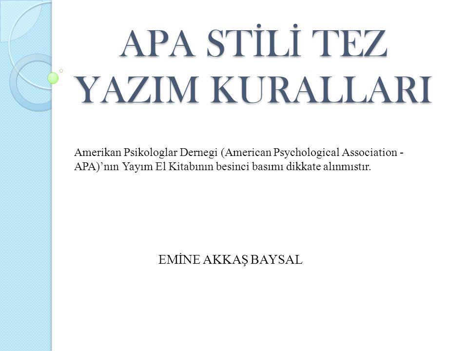APA ST İ L İ TEZ YAZIM KURALLARI EMİNE AKKAŞ BAYSAL Amerikan Psikologlar Dernegi (American Psychological Association - APA)'nın Yayım El Kitabının bes