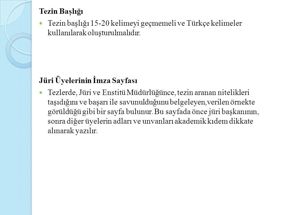 Tezin Başlığı Tezin başlığı 15-20 kelimeyi geçmemeli ve Türkçe kelimeler kullanılarak oluşturulmalıdır. Jüri Üyelerinin İmza Sayfası Tezlerde, Jüri ve