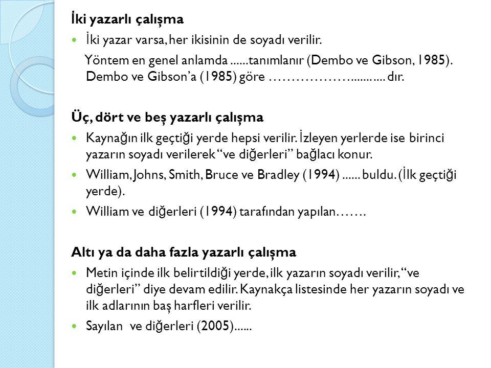 İ ki yazarlı çalışma İ ki yazar varsa, her ikisinin de soyadı verilir. Yöntem en genel anlamda......tanımlanır (Dembo ve Gibson, 1985). Dembo ve Gibso
