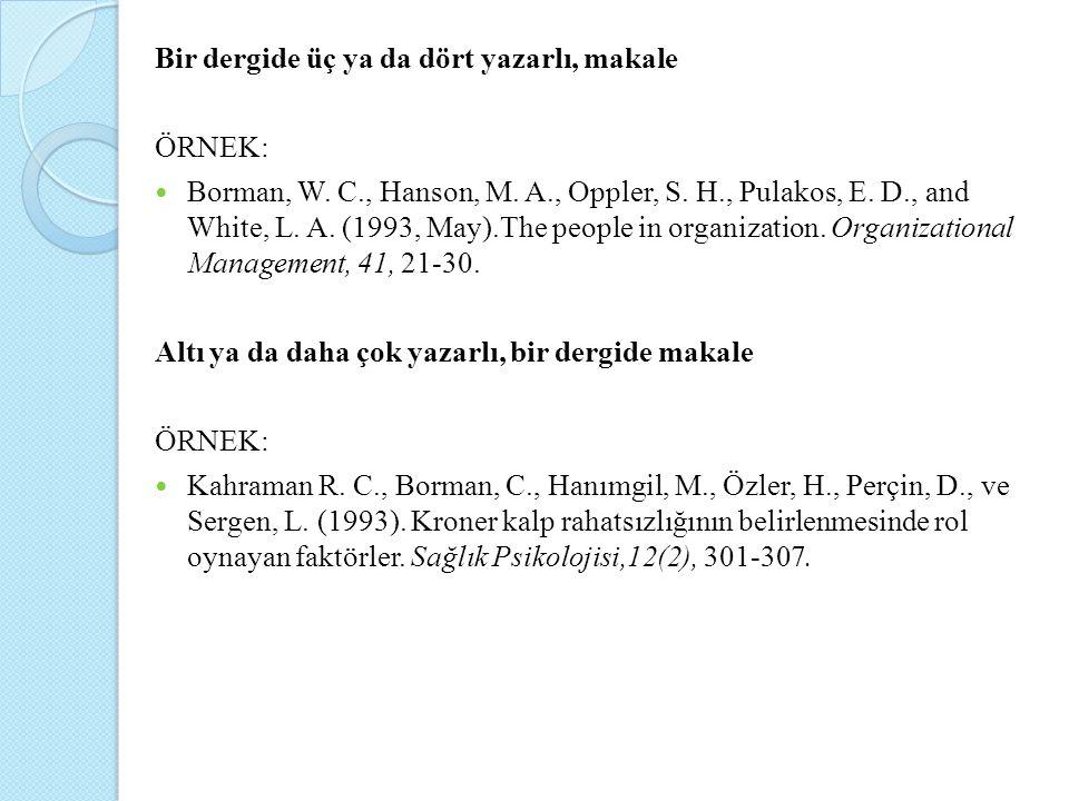 Bir dergide üç ya da dört yazarlı, makale ÖRNEK: Borman, W. C., Hanson, M. A., Oppler, S. H., Pulakos, E. D., and White, L. A. (1993, May).The people