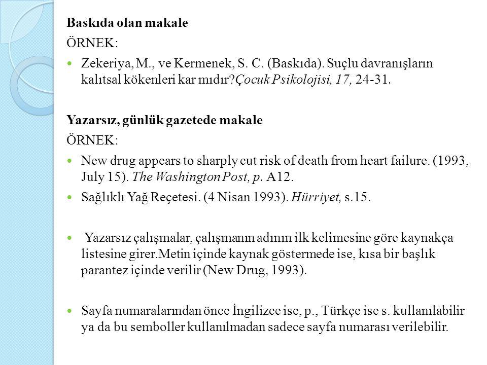 Baskıda olan makale ÖRNEK: Zekeriya, M., ve Kermenek, S. C. (Baskıda). Suçlu davranışların kalıtsal kökenleri kar mıdır?Çocuk Psikolojisi, 17, 24-31.